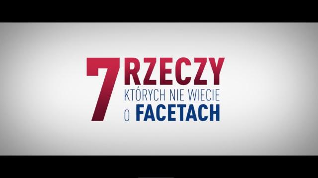 7 RZECZY, KTORYCH NIE WIECIE O FACETACH - 1