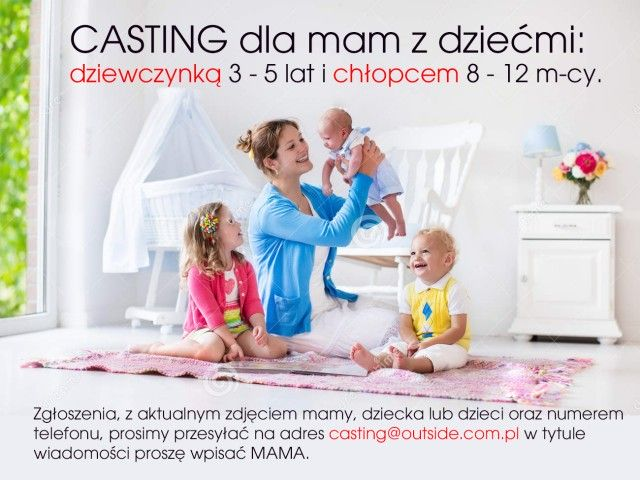 CASTING dla mamy z dziećmi: dziewczynką 3 -5 lat i chłopcem 8 - 12 mcy.