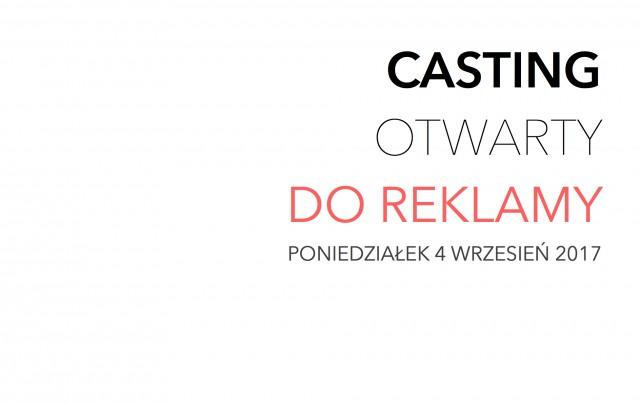 CASTING  OTWARTY DO REKLAMY PONIEDZIAŁEK 4 WRZESIEŃ 2017 - 0